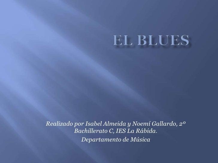 Realizado por Isabel Almeida y Noemí Gallardo, 2º           Bachillerato C, IES La Rábida.             Departamento de Mús...