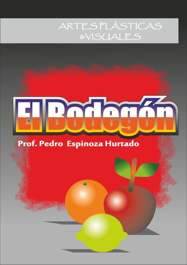 ARTES PLÁSTICAS              &VISUALESEl BodegónProf. Pedro Espinoza Hurtado