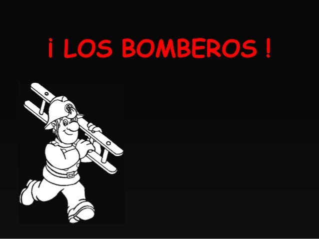 ¡ LOS BOMBEROS !