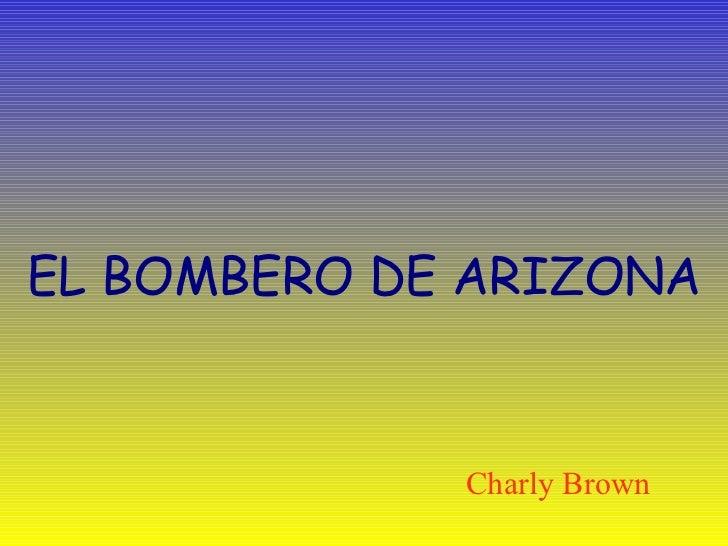 EL BOMBERO DE ARIZONA Charly Brown