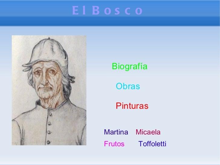 El Bosco Biografía Obras Pinturas Martina   Micaela   Frutos   Toffoletti