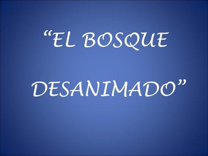 """"""" EL BOSQUE  DESANIMADO"""""""