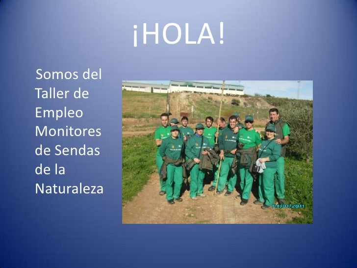¡HOLA!Somos delTaller deEmpleoMonitoresde Sendasde laNaturaleza