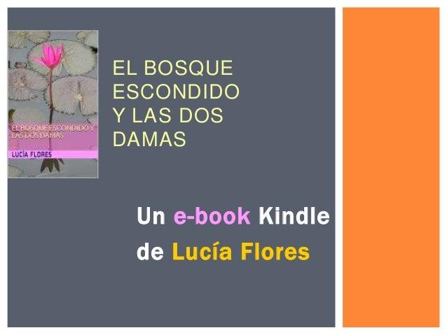 EL BOSQUE ESCONDIDO Y LAS DOS DAMAS  Un e-book Kindle de Lucía Flores
