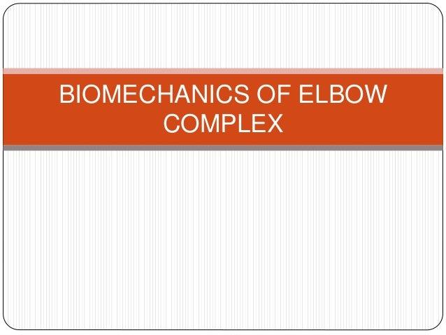 BIOMECHANICS OF ELBOW COMPLEX