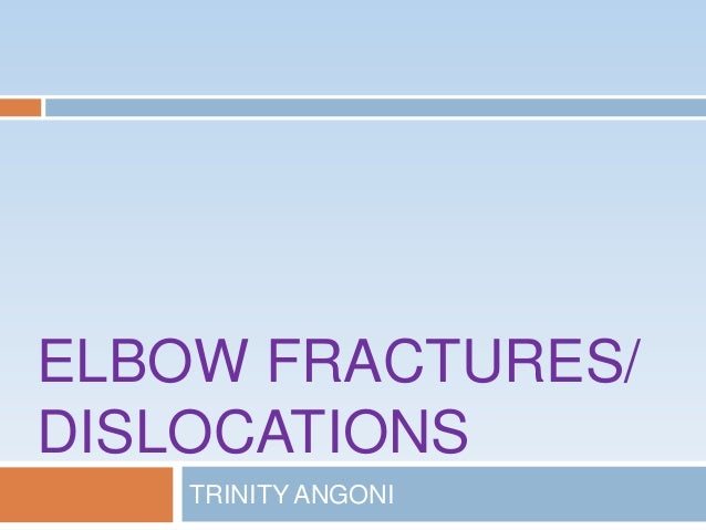 ELBOW FRACTURES/DISLOCATIONSTRINITY ANGONI