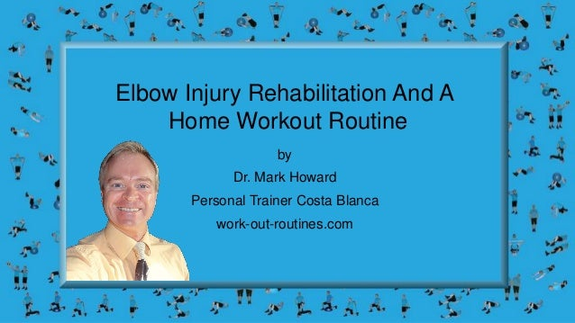 Elbow Injury Rehabilitation And A Home Workout Routine by Dr. Mark Howard Personal Trainer Costa Blanca work-out-routines....