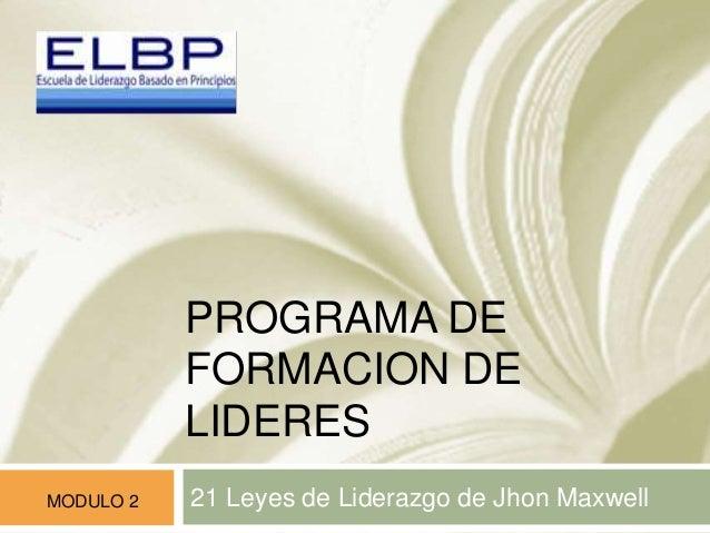 PROGRAMA DE  FORMACION DE  LIDERES  MODULO 2 21 Leyes de Liderazgo de Jhon Maxwell