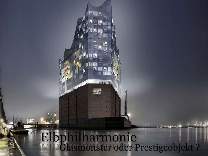 Elbphilharmonie<br />Glasmonster oder Prestigeobjekt ?<br />