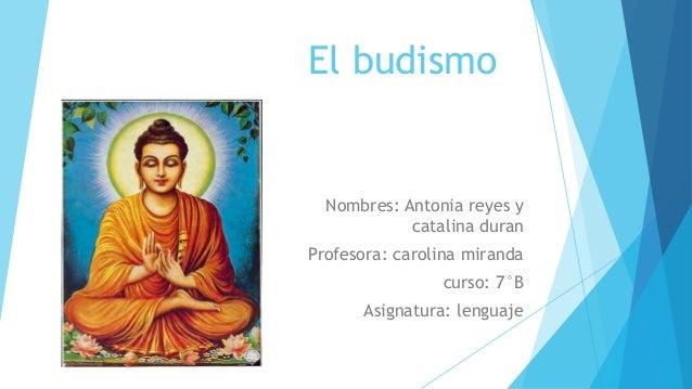 El budismo Nombres: Antonia reyes y catalina duran Profesora: carolina miranda curso: 7°B Asignatura: lenguaje