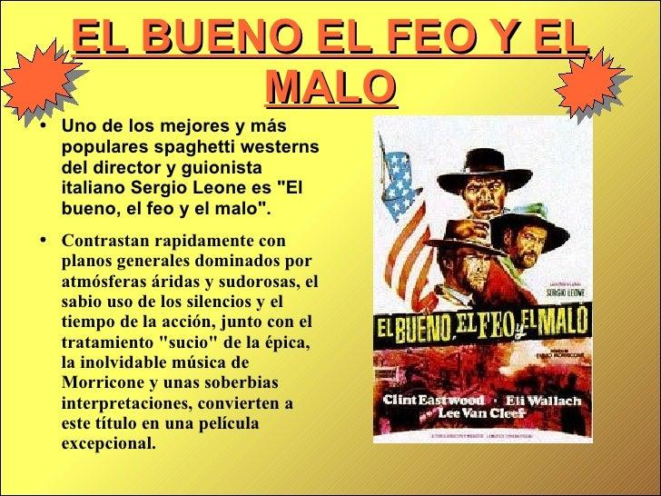 EL BUENO EL FEO Y EL             MALO ●   Uno de los mejores y más     populares spaghetti westerns     del director y gui...