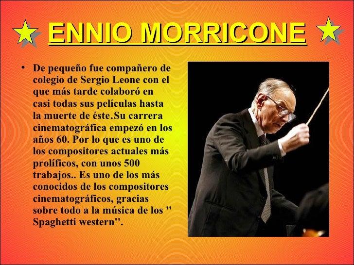 ENNIO MORRICONE ●   De pequeño fue compañero de     colegio de Sergio Leone con el     que más tarde colaboró en     casi ...