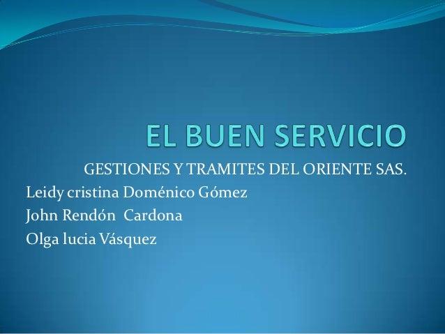 GESTIONES Y TRAMITES DEL ORIENTE SAS.Leidy cristina Doménico GómezJohn Rendón CardonaOlga lucia Vásquez