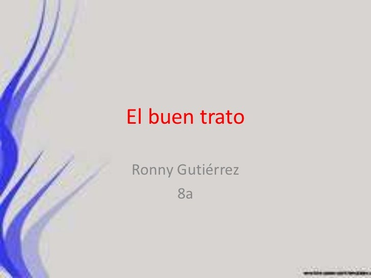 El buen trato<br />Ronny Gutiérrez <br />8a<br />