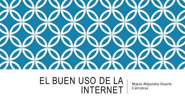 EL BUEN USO DE LA INTERNET Mayra Alejandra Duarte Carrizosa