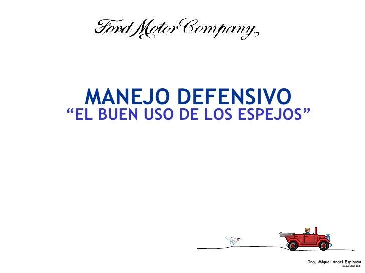 "MANEJO DEFENSIVO <ul><li>"" EL BUEN USO DE LOS ESPEJOS"" </li></ul>"