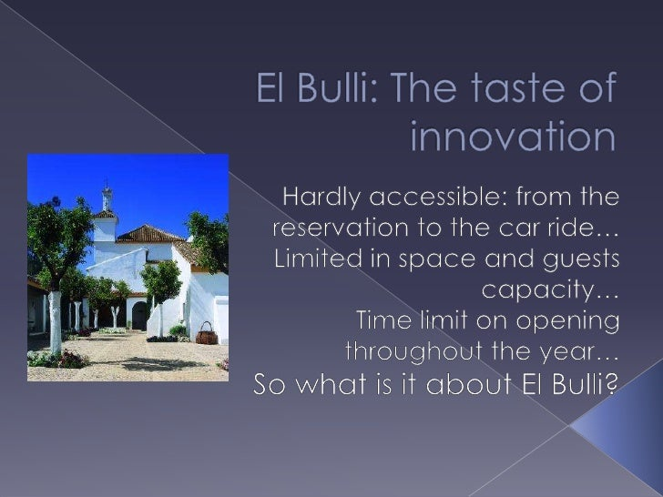 El Bulli: The taste of innovation<br />Hardly accessible: from the reservation to the car ride…<br />Limited in space and ...