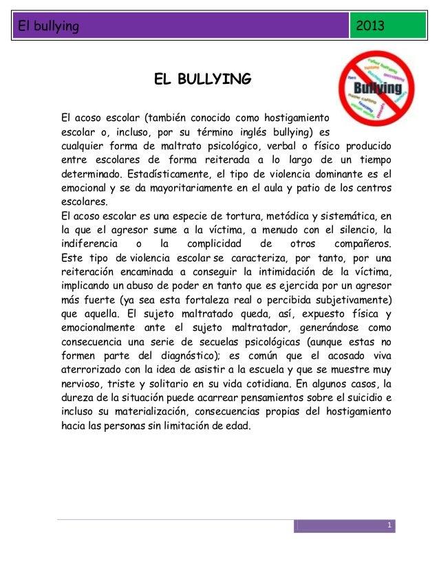 El bullying  2013  EL BULLYING El acoso escolar (también conocido como hostigamiento escolar o, incluso, por su término in...