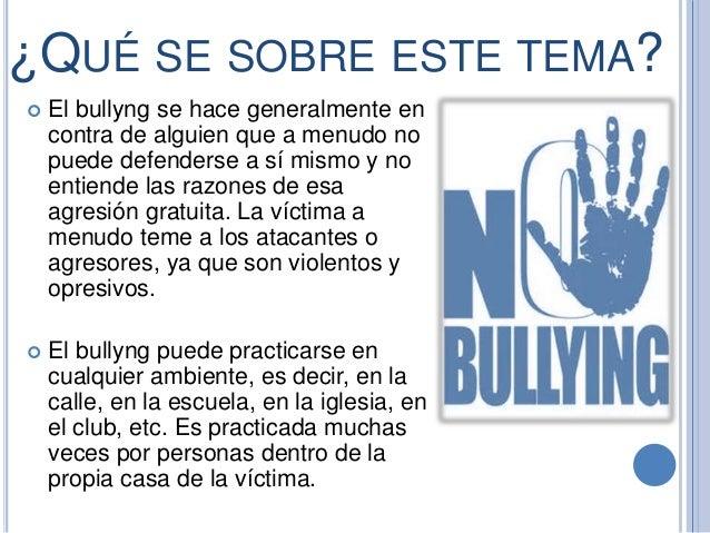 ¿QUÉ SE SOBRE ESTE TEMA?  El bullyng se hace generalmente en contra de alguien que a menudo no puede defenderse a sí mism...