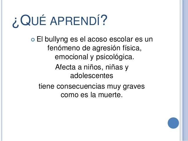 ¿QUÉ APRENDÍ?  El bullyng es el acoso escolar es un fenómeno de agresión física, emocional y psicológica. Afecta a niños,...