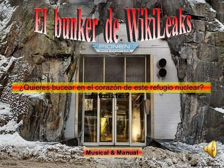 Source :skynet & web El  bunker  de  WikiLeaks  17-12-2010 Musical & Manual ¿Quieres bucear en el corazón de este refugio ...