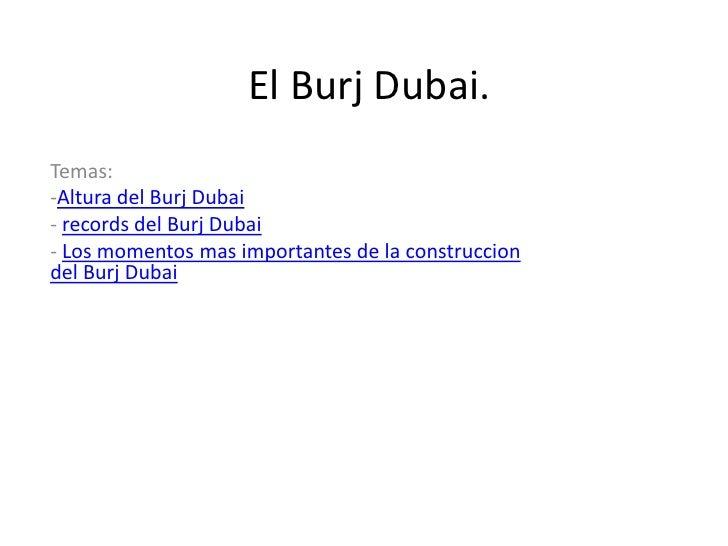 El Burj Dubai.Temas:-Altura del Burj Dubai- records del Burj Dubai- Los momentos mas importantes de la construcciondel Bur...
