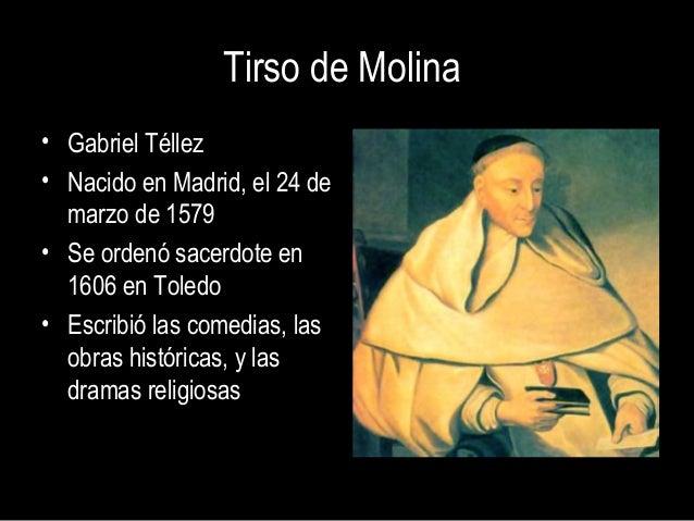 Tirso de Molina• Gabriel Téllez• Nacido en Madrid, el 24 de  marzo de 1579• Se ordenó sacerdote en  1606 en Toledo• Escrib...