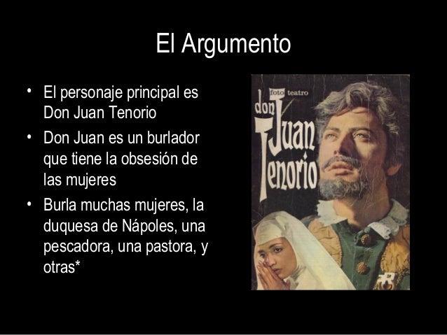 El Argumento• El personaje principal es  Don Juan Tenorio• Don Juan es un burlador  que tiene la obsesión de  las mujeres•...