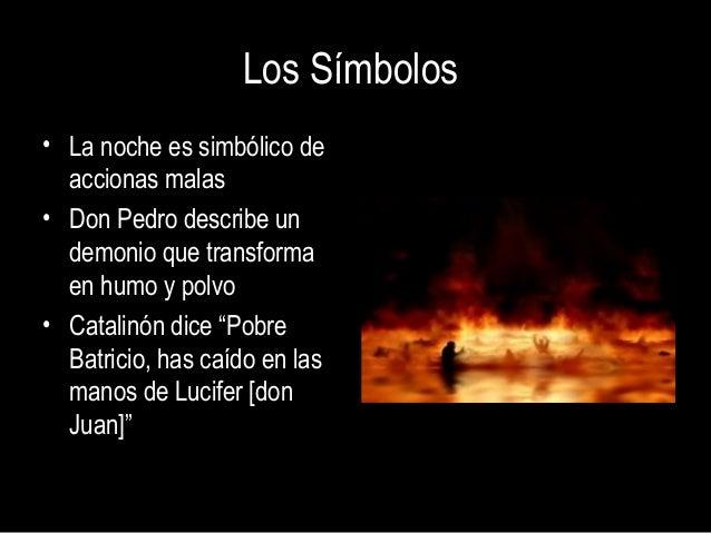 Los Símbolos• La noche es simbólico de  accionas malas• Don Pedro describe un  demonio que transforma  en humo y polvo• Ca...