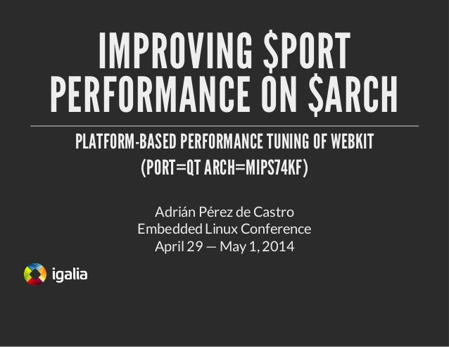 IMPROVING $PORT PERFORMANCE ON $ARCH PLATFORM-BASED PERFORMANCE TUNING OF WEBKIT (PORT=QT ARCH=MIPS74KF) Embedded Linux Co...