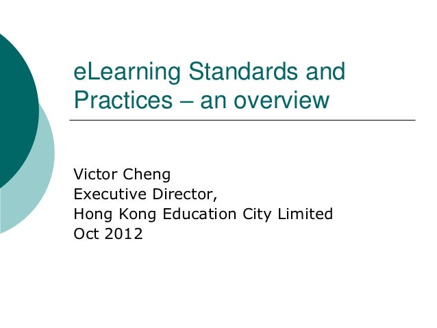 eLearning Standards andPractices – an overviewVictor ChengExecutive Director,Hong Kong Education City LimitedOct 2012