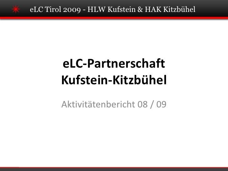 eLC Tirol 2009 - HLW Kufstein & HAK Kitzbühel             eLC-Partnerschaft         Kufstein-Kitzbühel         Aktivitäten...