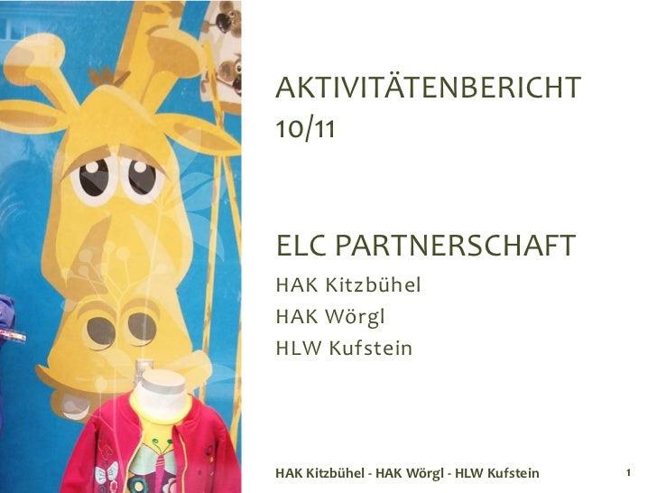 AKTIVITÄTENBERICHT10/11ELC PARTNERSCHAFTHAK KitzbühelHAK WörglHLW KufsteinHAK Kitzbühel - HAK Wörgl - HLW Kufstein   1