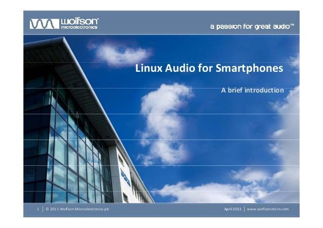 LinuxAudioforSmartphonesA b i f i t d tiAbriefintroductionwww.wolfsonmicro.com1 April2011©2011Wolfson Microelectro...