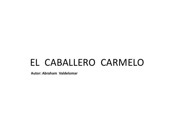 EL CABALLERO CARMELOAutor: Abraham Valdelomar