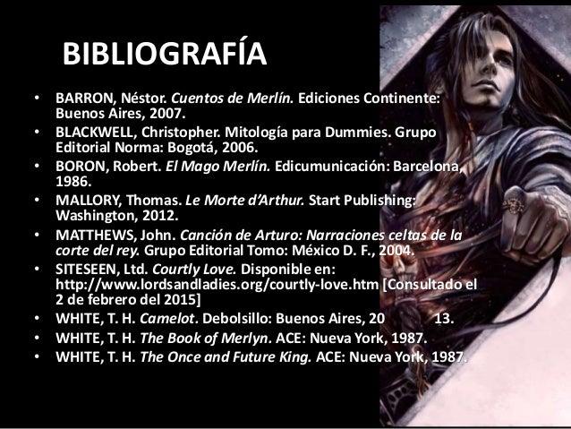 BIBLIOGRAFÍA • BARRON, Néstor. Cuentos de Merlín. Ediciones Continente: Buenos Aires, 2007. • BLACKWELL, Christopher. Mito...