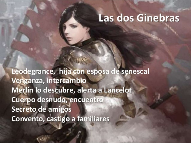 Las dos Ginebras Leodegrance, hija con esposa de senescal Venganza, intercambio Merlín lo descubre, alerta a Lancelot Cuer...