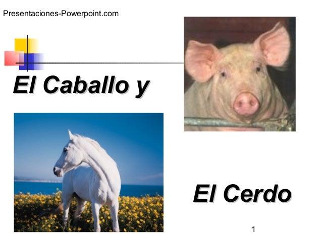 1 El Caballo yEl Caballo y El CerdoEl Cerdo Presentaciones-Powerpoint.com