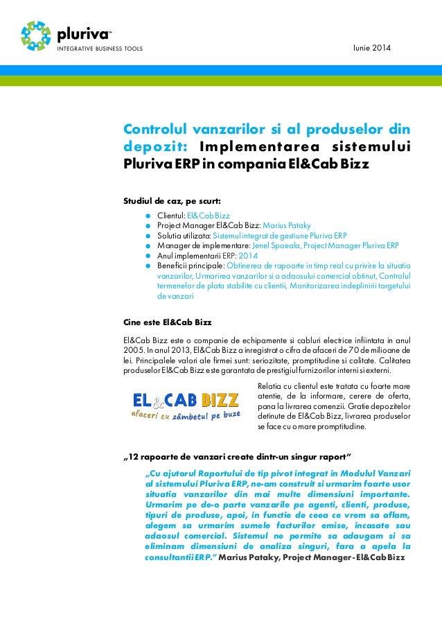 Studiul de caz, pe scurt: Clientul: ProjectManagerEl&CabBizz: Solutiautilizata: Managerdeimplementare: Anulimplementarii B...