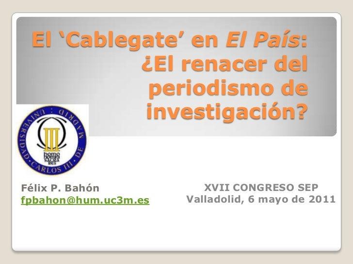 El 'Cablegate' en El País: ¿El renacer del periodismo de investigación?<br />Félix P. Bahón<br />fpbahon@hum.uc3m.es<br />...