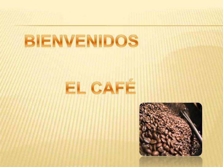 BIENVENIDOS<br />EL CAFÉ<br />