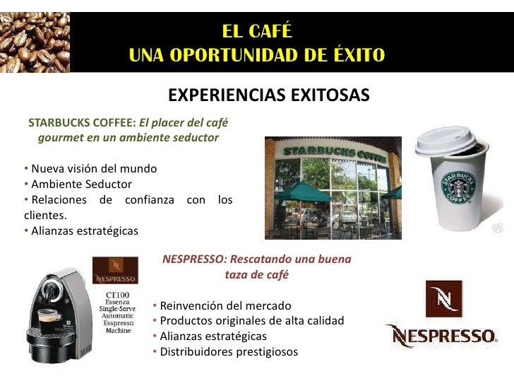 EXPERIENCIAS EXITOSAS<br />STARBUCKS COFFEE: El placer del café gourmet en un ambiente seductor<br /><ul><li> Nueva visión...