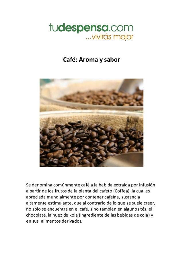 Café: Aroma y sabor Se denomina comúnmente café a la bebida extraída por infusión a partir de los frutos de la planta del ...