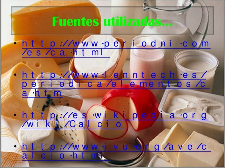 Fuentes utilizadas…<br />http://www.periodni.com/es/ca.html<br />http://www.lenntech.es/periodica/elementos/ca.htm<br />ht...