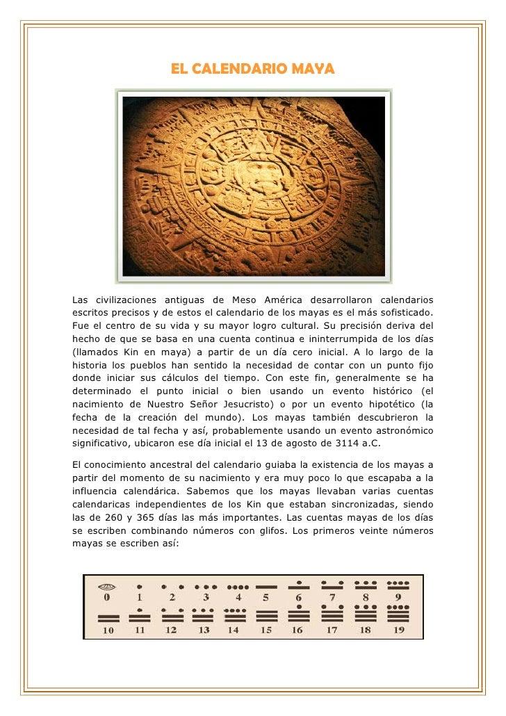EL CALENDARIO MAYA     Las civilizaciones antiguas de Meso América desarrollaron calendarios escritos precisos y de estos ...