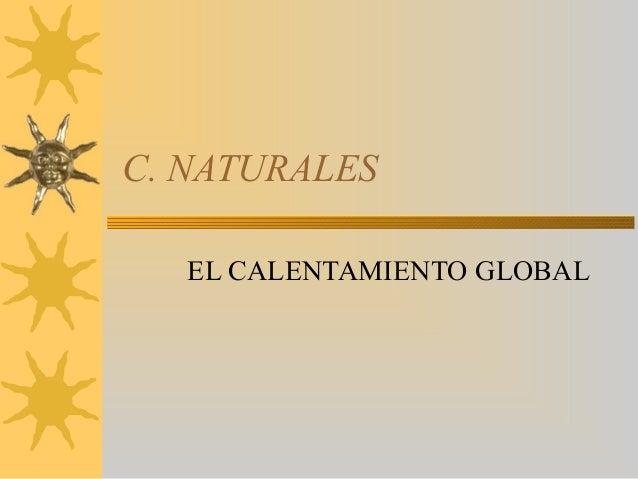 C. NATURALESEL CALENTAMIENTO GLOBAL