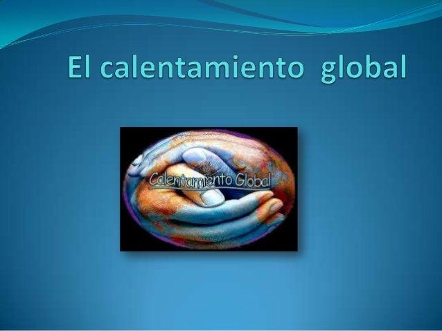  Es el fenómeno del aumento en la temperatura de la atmósfera terrestre y de los océanos en las últimas décadas. Los cont...