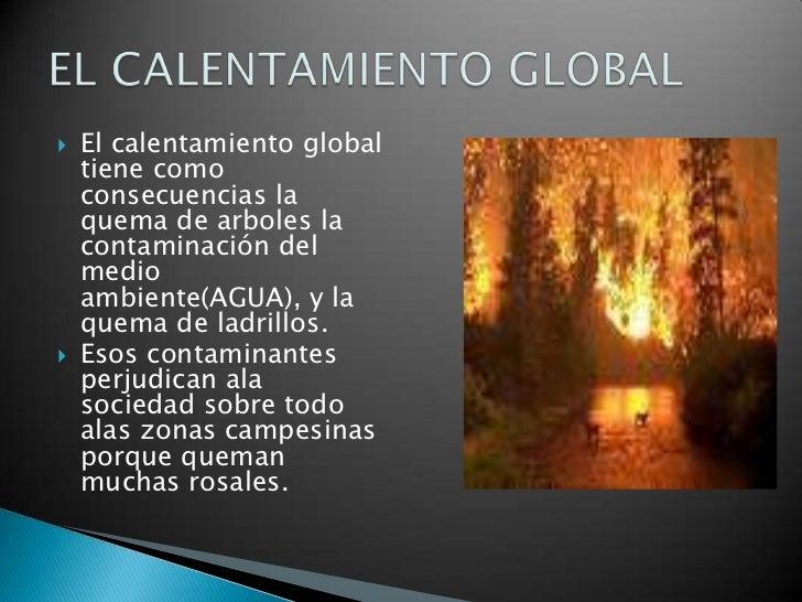 El calentamiento global tiene como consecuencias la quema de arboles la contaminación del medio ambiente(AGUA), y la quema...