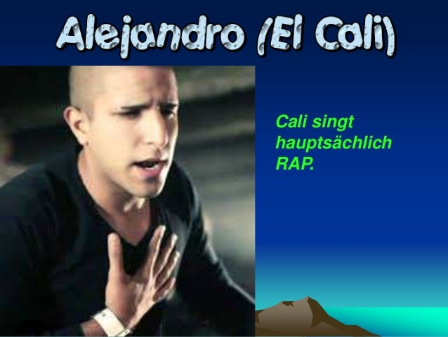 Cali singt hauptsächlich RAP.