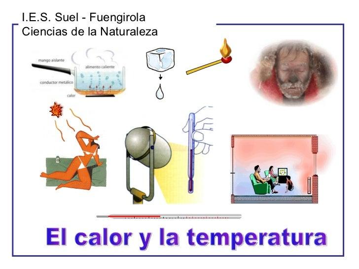 El calor y la temperatura I.E.S. Suel - Fuengirola Ciencias de la Naturaleza